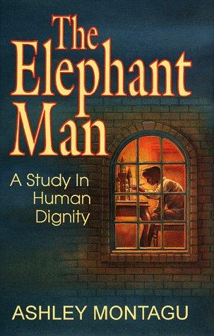 The Elephant Man: A Study in Human Dignity - by Ashley Montagu Biographies Film Nineteenth Century Life Social Studies Victorian Age Famous People Legends and Legendary People