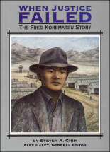 Fred Korematsu - When Justice Failed
