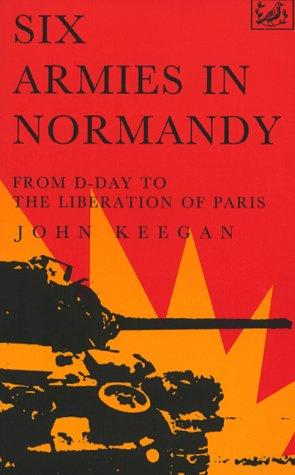 Six Armies in Normandy - by John Keegan World War II Famous Historical Events Visual Arts