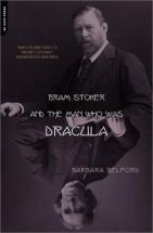 Bram Stoker and the Man who was Darcula - by Barbara Belford