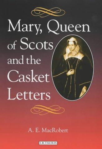Mary, Queen of Scots and the Casket Letters - by A.E. MacRobert Famous Historical Events Famous People Social Studies World History Disasters