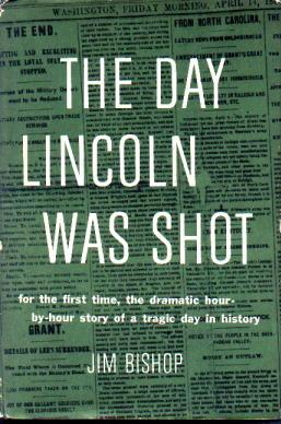 The Day Lincoln was Shot - by Jim Bishop Nonfiction Works American History American Presidents Biographies Famous Historical Events Famous People