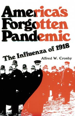 America's Forgotten Pandemic - by Alfred W. Crosby American History Famous Historical Events Medicine Social Studies Tragedies and Triumphs World War I Disasters