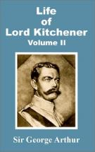 The Life of Lord Kitchener - by Sir George Arthur