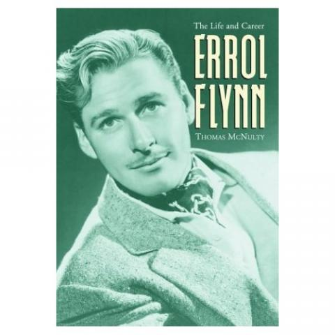 Life and Career: Erroll Flynn - by Thomas McNulty Biographies Famous People Trials