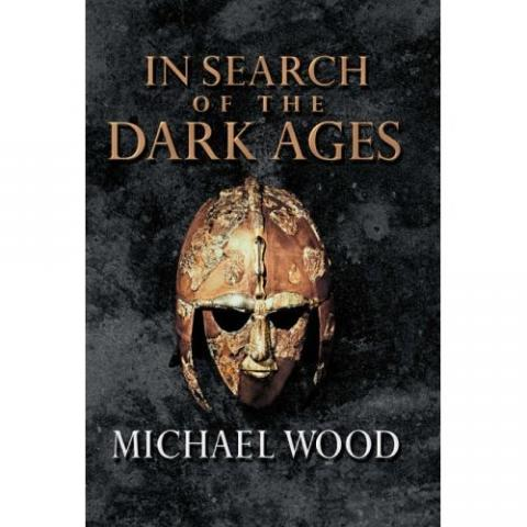 In Search of the Dark Ages Legends and Legendary People Visual Arts World History