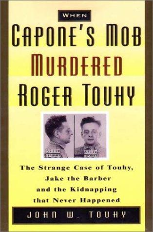 When Capone's Mob Murdered Roger Touhy American History Biographies Famous Historical Events Famous People Legends and Legendary People Nonfiction Works