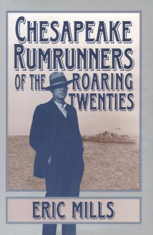 Chesapeake Rumrunners of the Roaring Twenties - by Eric Mills American History Famous Historical Events Legends and Legendary People Social Studies Trials Crimes and Criminals