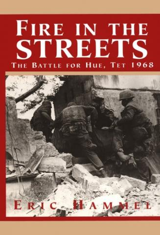 Fire in the Streets: The Battle for Hue, Tet 1968 Disasters American History Famous Historical Events Geography Government Social Studies