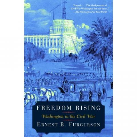 Freedom Rising: Washington in the Civil War - by E.B. Furgurson American History Famous Historical Events Social Studies