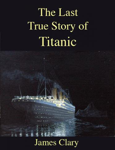 The Last True Story of Titanic, written by James G. Clary