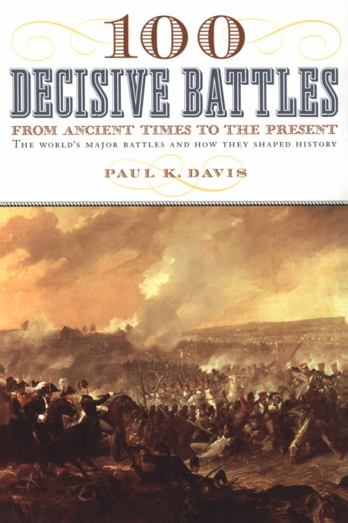 100 Decisive Battles from Ancient Times to Now