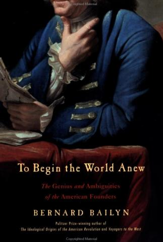 To Begin the World Anew - by Bernard Bailyn American History Civil Rights Law and Politics Social Studies Government