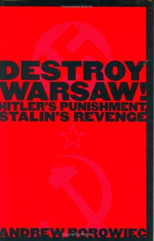 Destroy Warsaw! Hitler's Punishment, Stalin's Revenge World History Disasters Famous Historical Events Geography Social Studies World War II