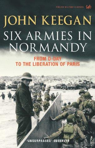 Six Armies in Normandy - by John Keegan Disasters Famous Historical Events Social Studies World War II