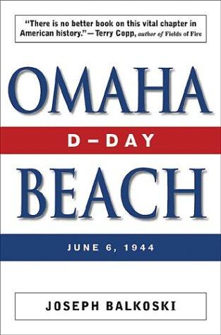 Omaha Beach - D-Day, by Joseph Balkoski World War II Disasters American History Famous Historical Events Visual Arts
