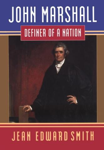 John Marshall: Definer of a Nation - by Jean Edward Smith Philosophy Biographies Famous People Nonfiction Works American History Government Law and Politics Social Studies