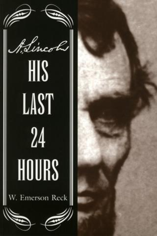 A. Lincoln: His Last 24 Hours - by W. Emerson Reck Biographies American History American Presidents Famous Historical Events Famous People Social Studies Visual Arts