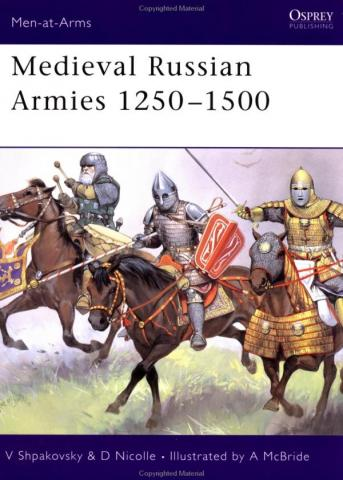 Medieval Russian Armies 1250-1500 - By V. Shpakovsky Biographies Famous People Social Studies World History Russian Studies Medieval Times