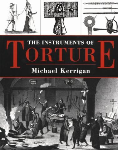 Instruments of Torture, by Michael Kerrigan Disasters Civil Rights Government History Medieval Times Social Studies