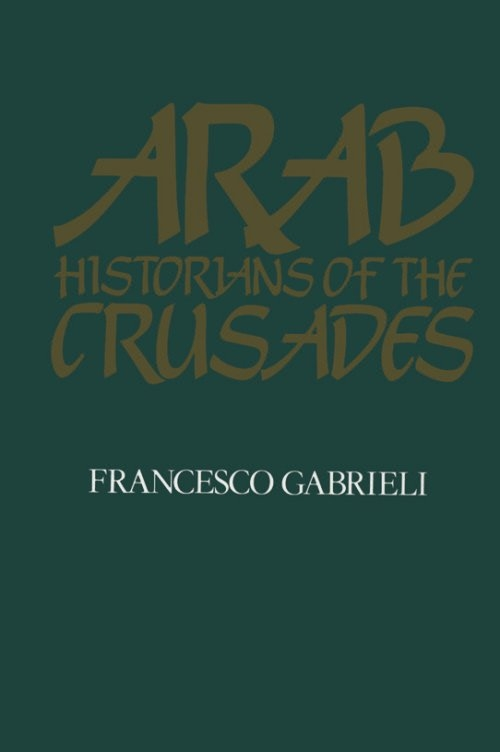 arab historians of the crusades essay It's axiomatic among historians that winners write (or sometimes rewrite) history   the arab muslim armies attacked and conquered byzantine  without at all  trying to undercut this erudite essay, i have one minor quibble.