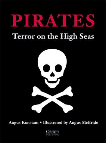 Pirates: Terror on the High Seas - by Angus Konstam Legends and Legendary People Social Studies Visual Arts World History