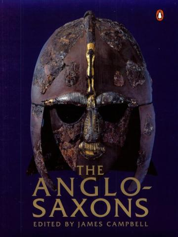 The Anglo-Saxons - Edited by James Campbell Ancient Places and/or Civilizations Legends and Legendary People Nonfiction Works