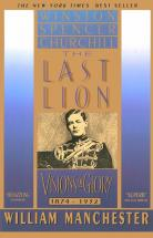 The Last Lion: Visions of Glory - by William Manchester