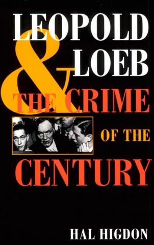 Leopold and Loeb: The Crime of the Century - by Hal Higdon American History Film History Social Studies Trials Nonfiction Works